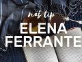 Fenomenálna Elena Ferrante: Čím