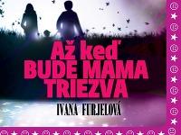 Ivana Furjelová: Až keď bude mama triezva